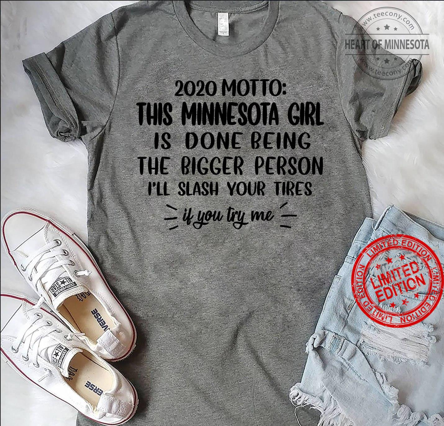 2020 Motto This Minnesota Girl Is Done Being The Bigger Person I'll Slash Your Tires If You Try Me Shirt