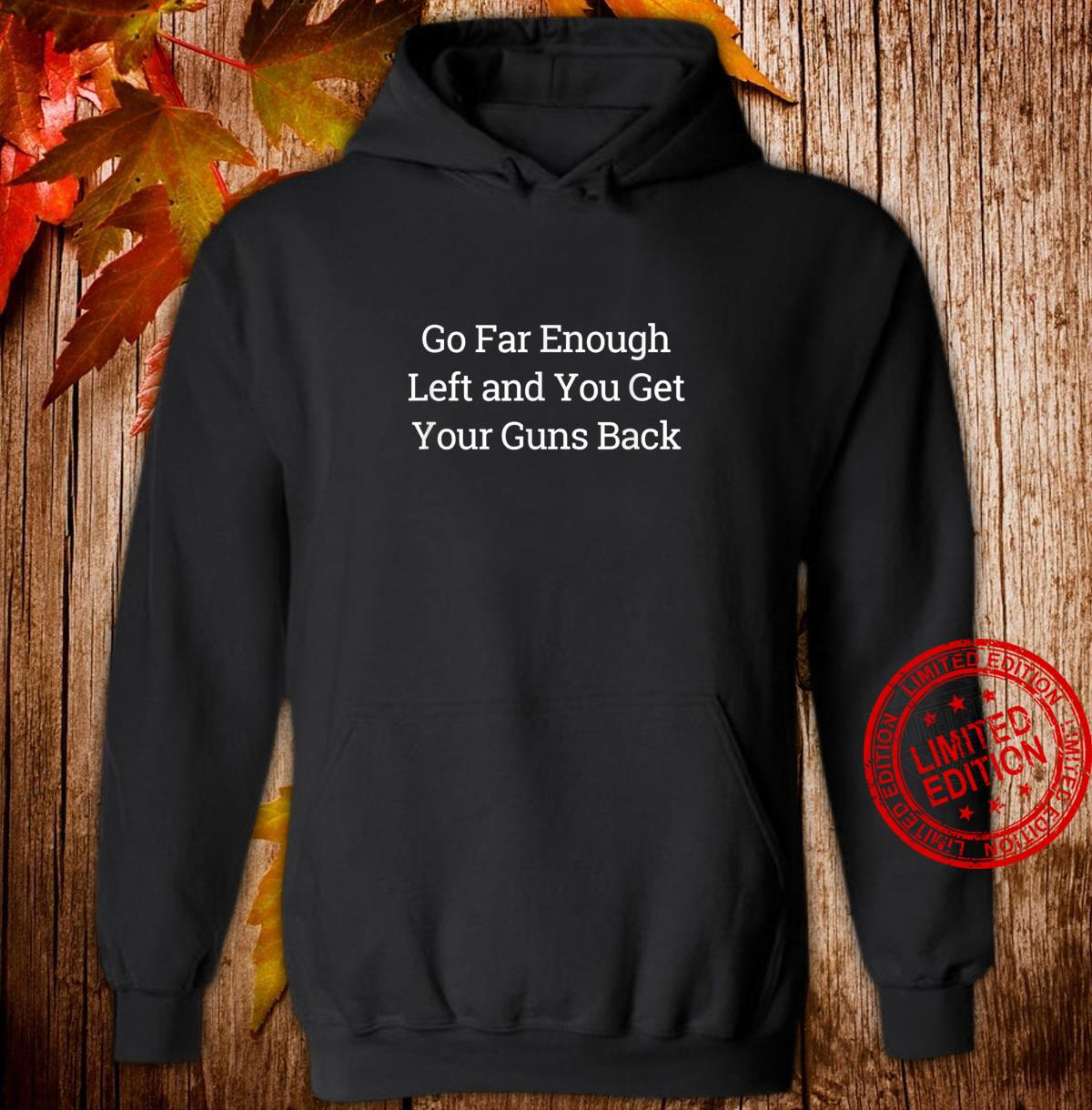 Go Far Enough Left And You Get Your Guns Back Shirt hoodie