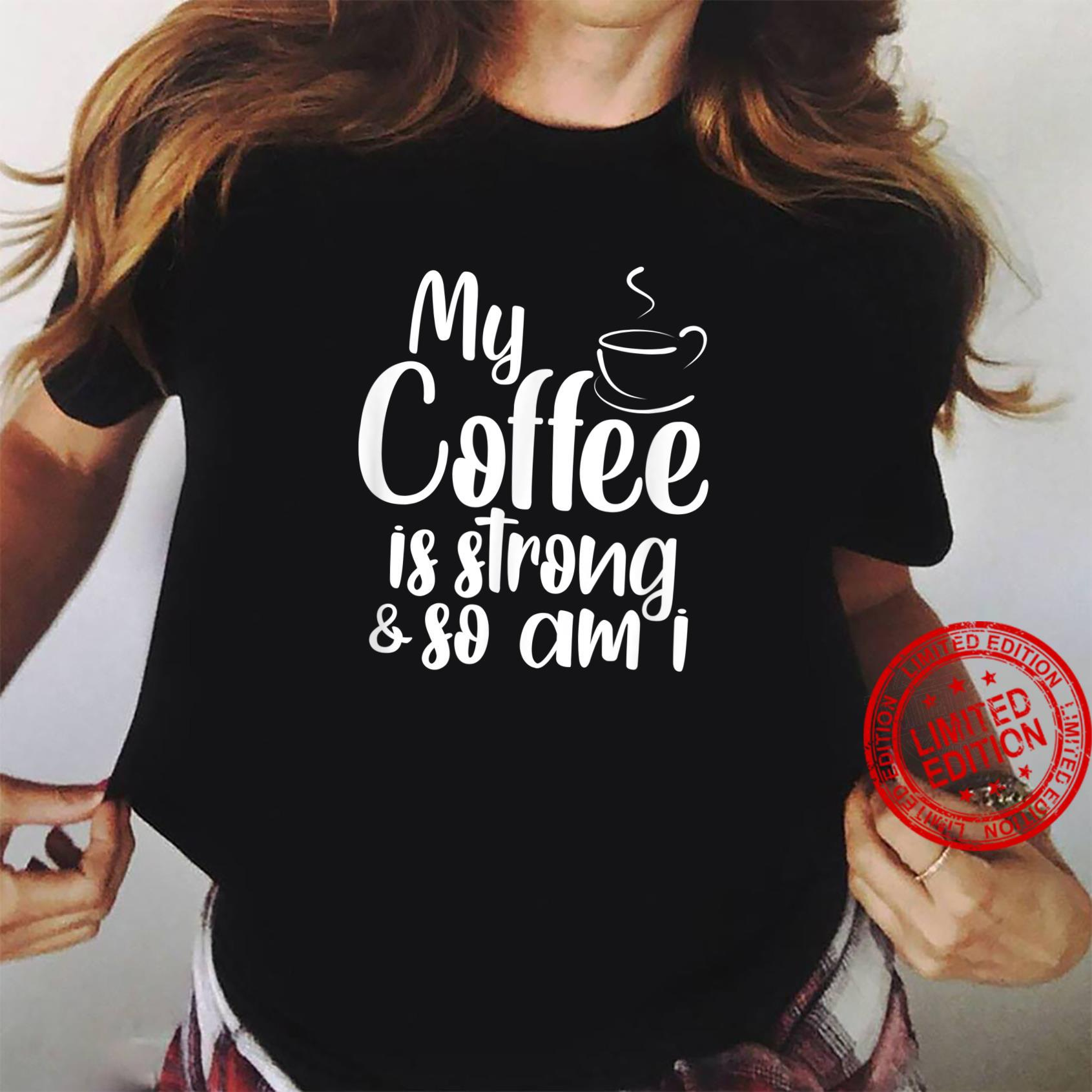 My Coffee is strong and so am I Shirt