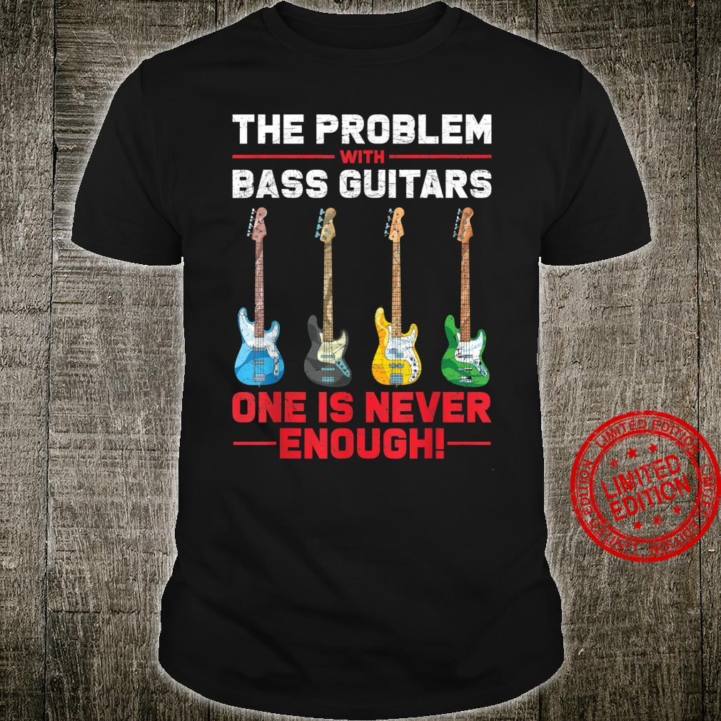 Funny Bassist One Is Never Enough Bass Guitar Shirt