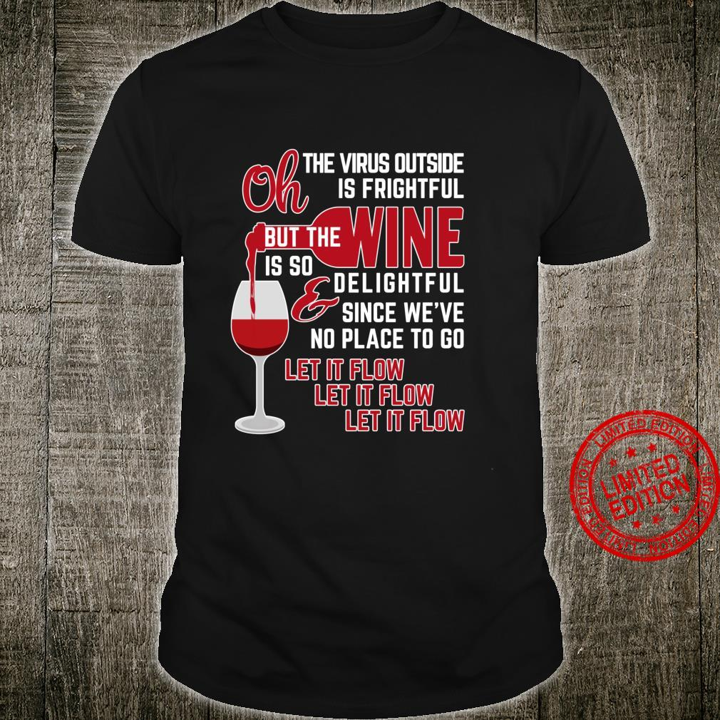 Oh the Virus Outside is Frightful but the Wine is Delightful Shirt
